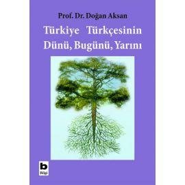 Türkiye Türkçesinin Dünü Bugünü Yarını