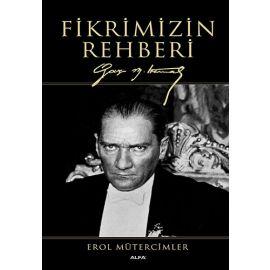 Fikrimizin Rehberi Gazi M. Kemal (Ciltli)