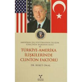 Amerikan Dış Politikasının Oluşum Sürecinde Başkanın Rolü ve Türkiye - Amerika İlişkilerinde Clinton Faktörü