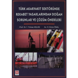 Türk Akaryakıt Sektöründe Rekabet Yasaklarından Doğan Sorunlar ve Çözüm Önerileri