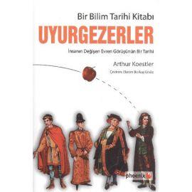 Uyurgezerler - Bir Bilim Tarihi Kitabı