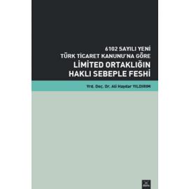 6102 Sayılı Yeni Türk Ticaret Kanunu na Göre Limited Ortaklığın Haklı Sebeple Feshi