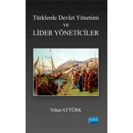 Türklerde Devlet Yönetimi ve Lider Yöneticiler
