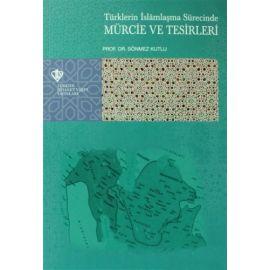 Türklerin İslamlaşma Sürecinde Mürcie ve Tesirleri