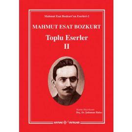 Mahmut Esat Bozkurt Toplu Eserler-II