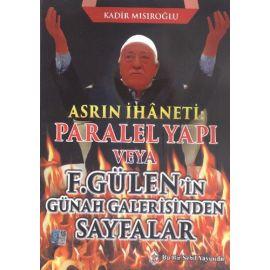 Asrın İhaneti : Paralel Yapı veya F. Gülen'in Günah Galerisinden Sayfalar