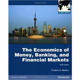 The Economics of Money, Banking and Financial Markets Pearson Higher Education