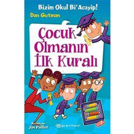 Bizim Okul Bi'Acayip! - Çocuk Olmanın İlk Kuralı (Ciltli)