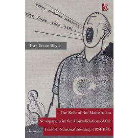 The Role of the Mainstream Newspapers in the Consolidation of the Turkish National Identity: 1934-1937