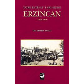 Türk İktisat Tarihined Erzincan 1923-1960