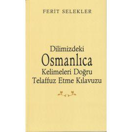 Dilimizdeki Osmanlıca Kelimeleri Doğru Telaffuz Etme Klavuzu