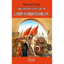 Türklerde Yönetim Sanatı - Lider Hükümdarlar