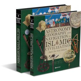 Astronomy, Geography and Navigation in Islamic Civilization (Ciltli)