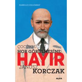 Çocukluğun Hor Görülmesine Hayır - Janusz Korczak