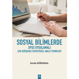 Sosyal Bilimlerde SPSS Uygulamalı Çok Değişkenli İstatistiksel Analiz Teknikleri