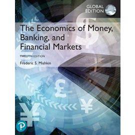 The Economics of Money - Banking and Financial Markets plus Pearson MyLab Economics