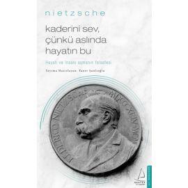 Kaderini Sev, Çünkü Aslında Hayatın Bu - Nietzsche
