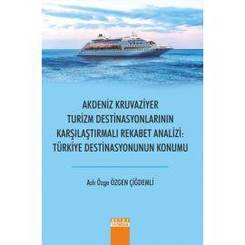 Akdeniz Kruvaziyer Turizm Destinasyonlarının Karşılaştırmalı Rekabet Analizi Türkiye Destinasyonunun Konumu