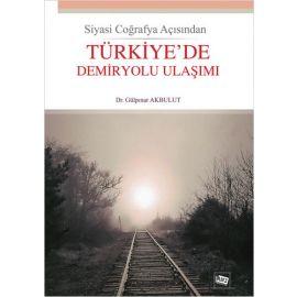 Siyasi Coğrafya Açısından Türkiye'de Demiryolu Ulaşımı