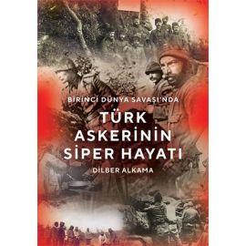 Birinci Dünya Savaşı'nda Türk Askerinin Siper Hayatı