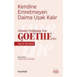 Kendine Emretmeyen Daima Uşak Kalır - Johann Wolfgang Von Goethe'den Hayat Dersleri