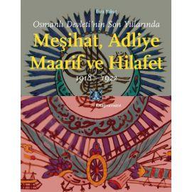 Osmanlı Devletinin Son Yıllarında Meşihat Adliye Maarif ve Hilafet