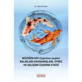 Müziğin Koi (Cyprinus Carpio) Balıkları Davranışları, Stres ve Gelişimi Üzerine Etkisi