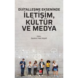 Dijitalleşme Ekseninde İletişim, Kültür ve Medya