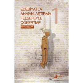 Edebiyatla Ahmaklaştırma Felsefeyle Çökertme 1. Cilt