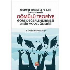 Türkiye'de Girişimci Ve Yenilikçi Üniversitelerin Gömülü Teoriye Göre Değerlendirmesi Ve Bir Model Önerisi