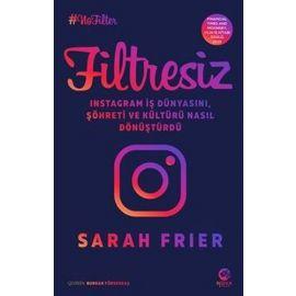 Filtresiz: Instagram İş Dünyasını Şöhreti ve Kültürü Nasıl Dönüştürdü