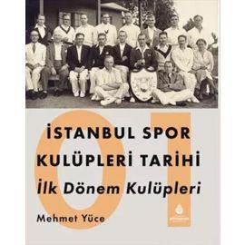 İstanbul Spor Kulüpleri Tarihi İlk Dönem Kulüpleri Cilt: 1