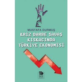 Kriz Darbe Savaş Kıskacında Türkiye Ekonomisi