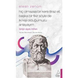 Elealı Zenon - Hiç Olmazsa Bir Kere İtiraz Et Başka Bir Fikir Söyle de İki Kişi Olduğumuzu Anlayayım