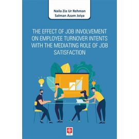 The Effect of Job Involvement On Employee Turnover Intents With The Mediating Role of Job Satisfaction