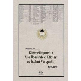 Küreselleşmenin Aile Üzerindeki Etkileri ve İslami Perspektif (Ciltli)