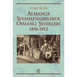 Almanca Seyahatnamelerde Osmanlı Şehirleri (1850-1912)