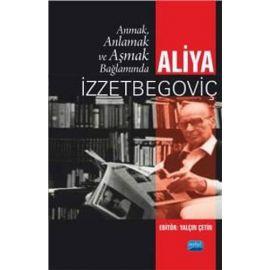 Anmak, Anlamak ve Aşmak Bağlamında Aliya İzztebegoviç