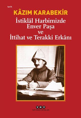 İstiklâl Harbimizde Enver Paşa ve İttihat ve Terakki Erkânı-0