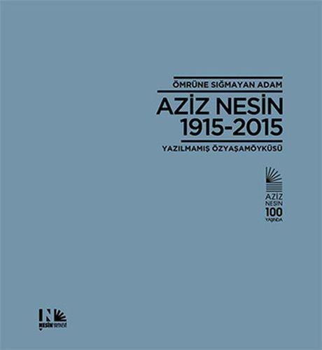 Ömrüne Sığmayan Adam : Aziz Nesin 1915-2015-0