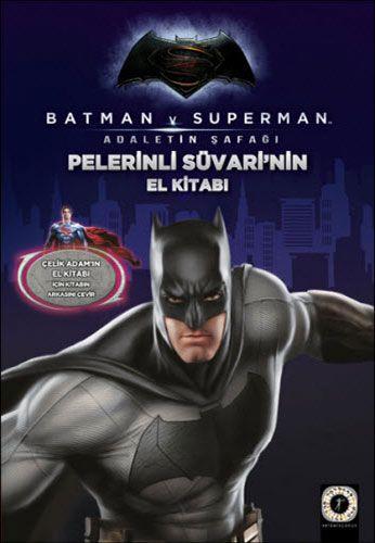 Batman v Superman - Pelerinli Süvarinin El Kitabı-0