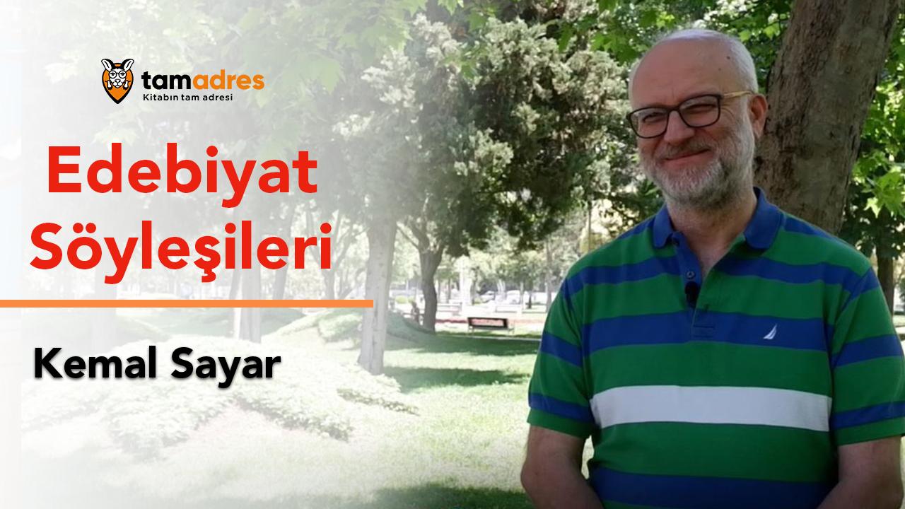 tamadres Edebiyat Söyleşileri: Kemal Sayar