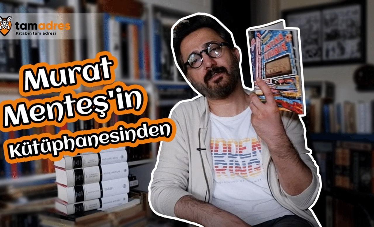 Murat Menteş'in Kütüphanesinden...