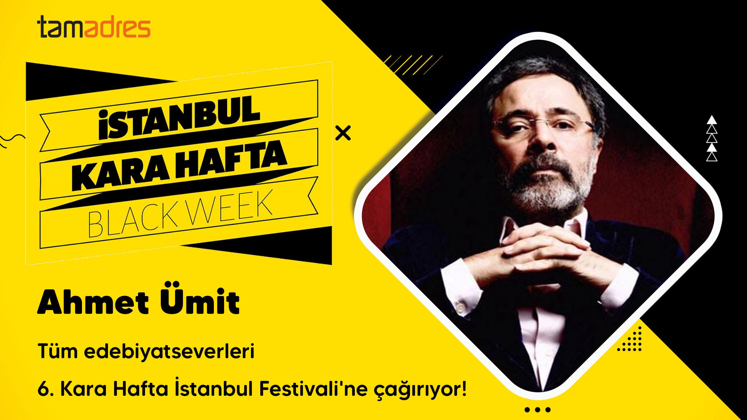 Ahmet Ümit, tüm edebiyatseverleri 6. Kara Hafta İstanbul Festivali'ne çağırıyor!